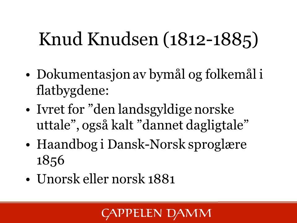 Knud Knudsen (1812-1885) Dokumentasjon av bymål og folkemål i flatbygdene: Ivret for den landsgyldige norske uttale , også kalt dannet dagligtale