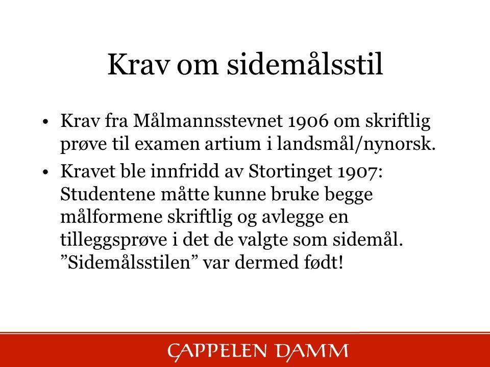 Krav om sidemålsstil Krav fra Målmannsstevnet 1906 om skriftlig prøve til examen artium i landsmål/nynorsk.