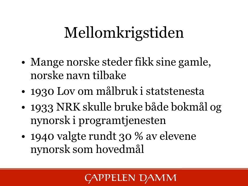 Mellomkrigstiden Mange norske steder fikk sine gamle, norske navn tilbake. 1930 Lov om målbruk i statstenesta.