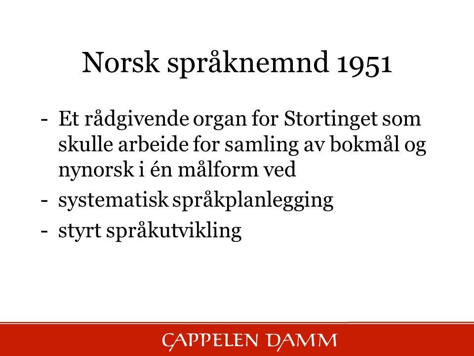 Norsk språknemnd 1951 Et rådgivende organ for Stortinget som skulle arbeide for samling av bokmål og nynorsk i én målform ved.