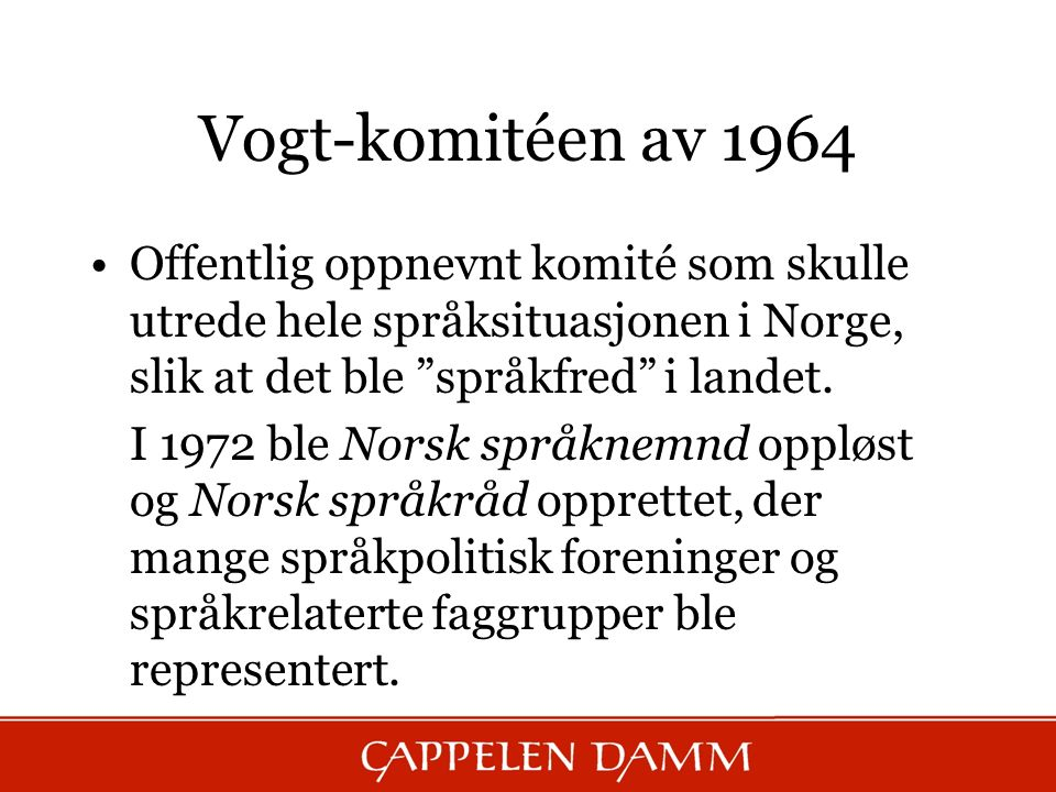 Vogt-komitéen av 1964 Offentlig oppnevnt komité som skulle utrede hele språksituasjonen i Norge, slik at det ble språkfred i landet.