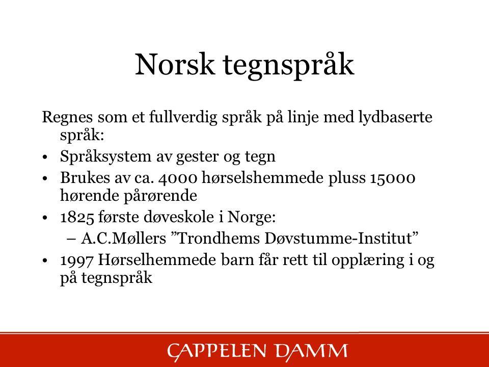 Norsk tegnspråk Regnes som et fullverdig språk på linje med lydbaserte språk: Språksystem av gester og tegn.