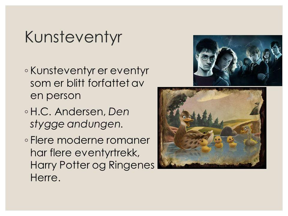 Kunsteventyr Kunsteventyr er eventyr som er blitt forfattet av en person. H.C. Andersen, Den stygge andungen.