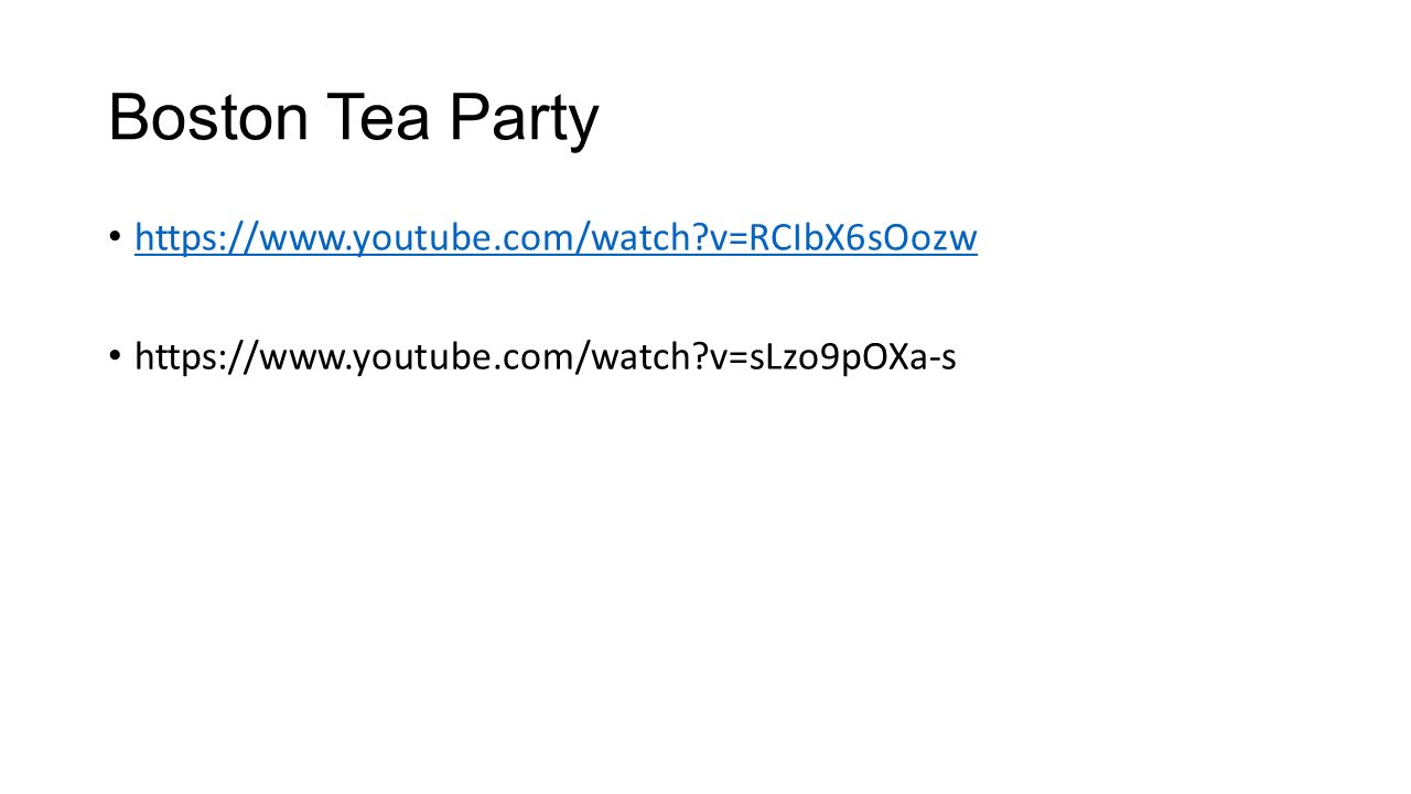 Boston Tea Party https://www.youtube.com/watch v=RCIbX6sOozw