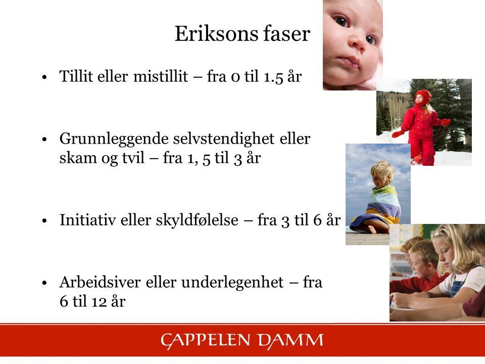 Eriksons faser Tillit eller mistillit – fra 0 til 1.5 år