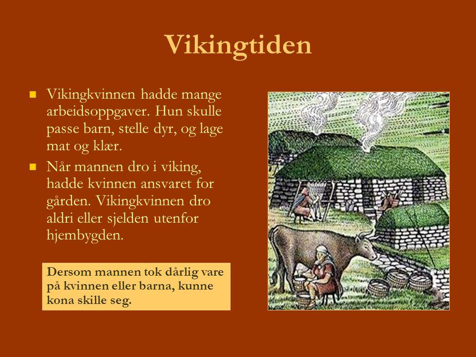Vikingtiden Vikingkvinnen hadde mange arbeidsoppgaver. Hun skulle passe barn, stelle dyr, og lage mat og klær.