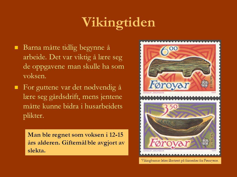 Vikingtiden Barna måtte tidlig begynne å arbeide. Det var viktig å lære seg de oppgavene man skulle ha som voksen.
