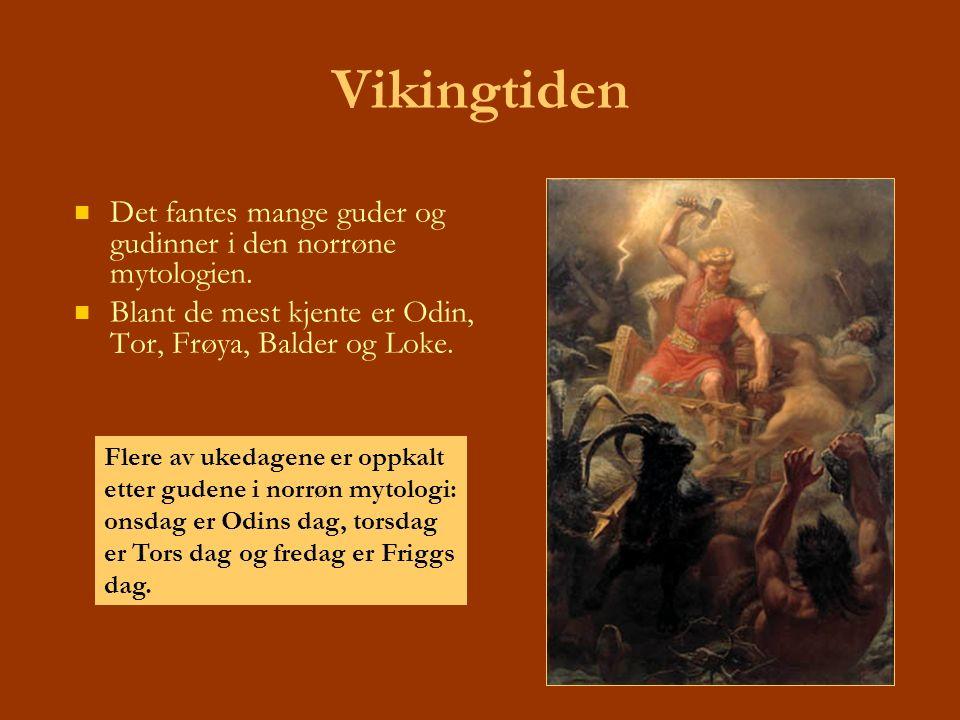 Vikingtiden Det fantes mange guder og gudinner i den norrøne mytologien. Blant de mest kjente er Odin, Tor, Frøya, Balder og Loke.