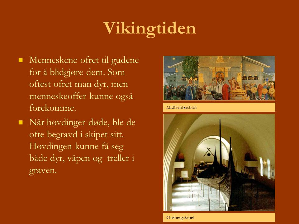 Vikingtiden Menneskene ofret til gudene for å blidgjøre dem. Som oftest ofret man dyr, men menneskeoffer kunne også forekomme.
