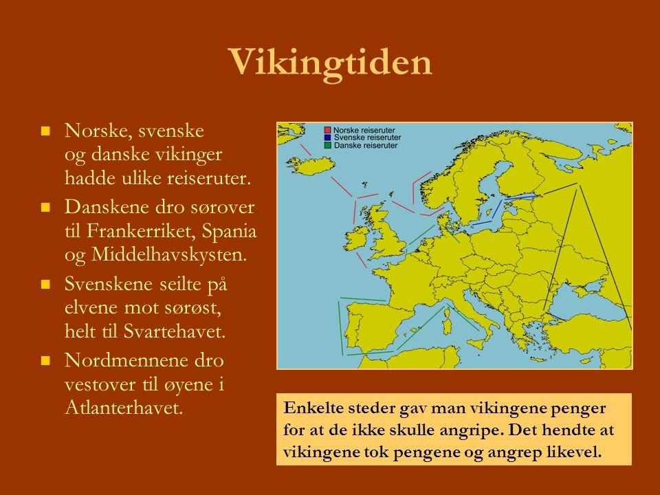 Vikingtiden Norske, svenske og danske vikinger hadde ulike reiseruter.