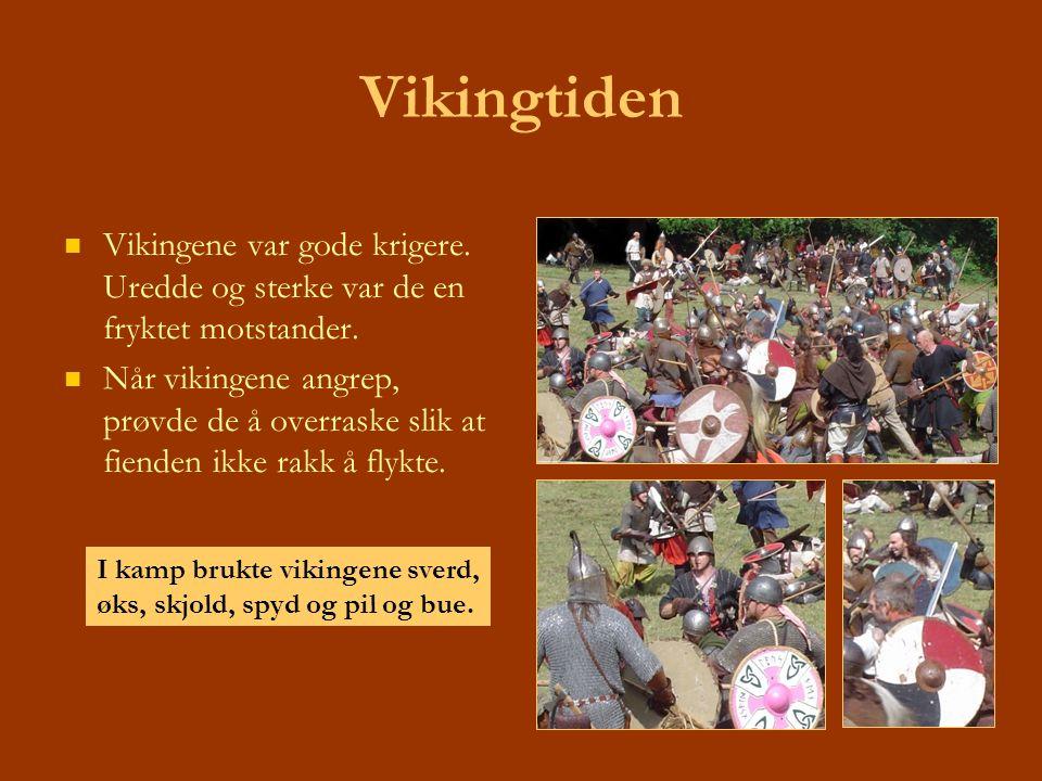 Vikingtiden Vikingene var gode krigere. Uredde og sterke var de en fryktet motstander.