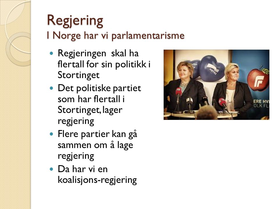 Regjering I Norge har vi parlamentarisme