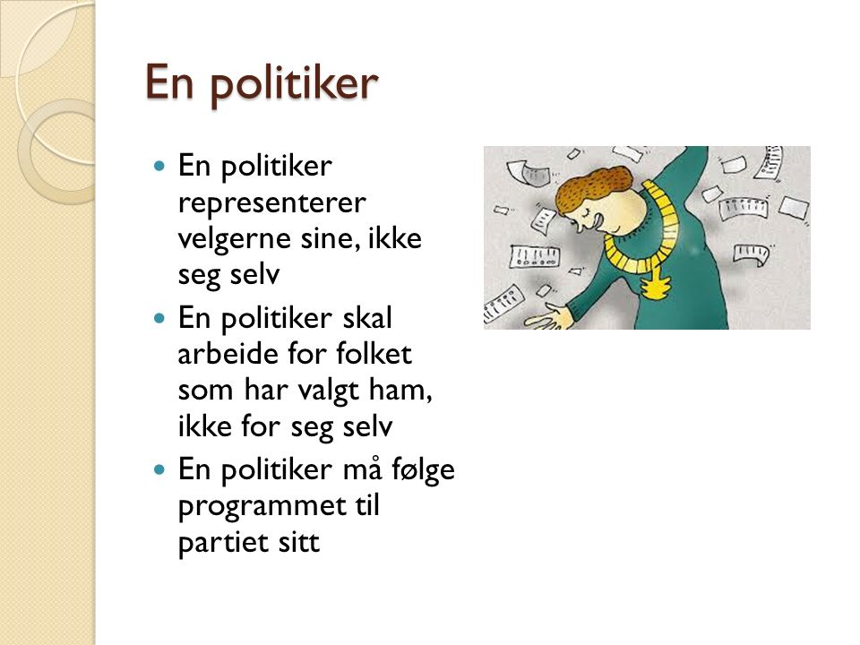 En politiker En politiker representerer velgerne sine, ikke seg selv