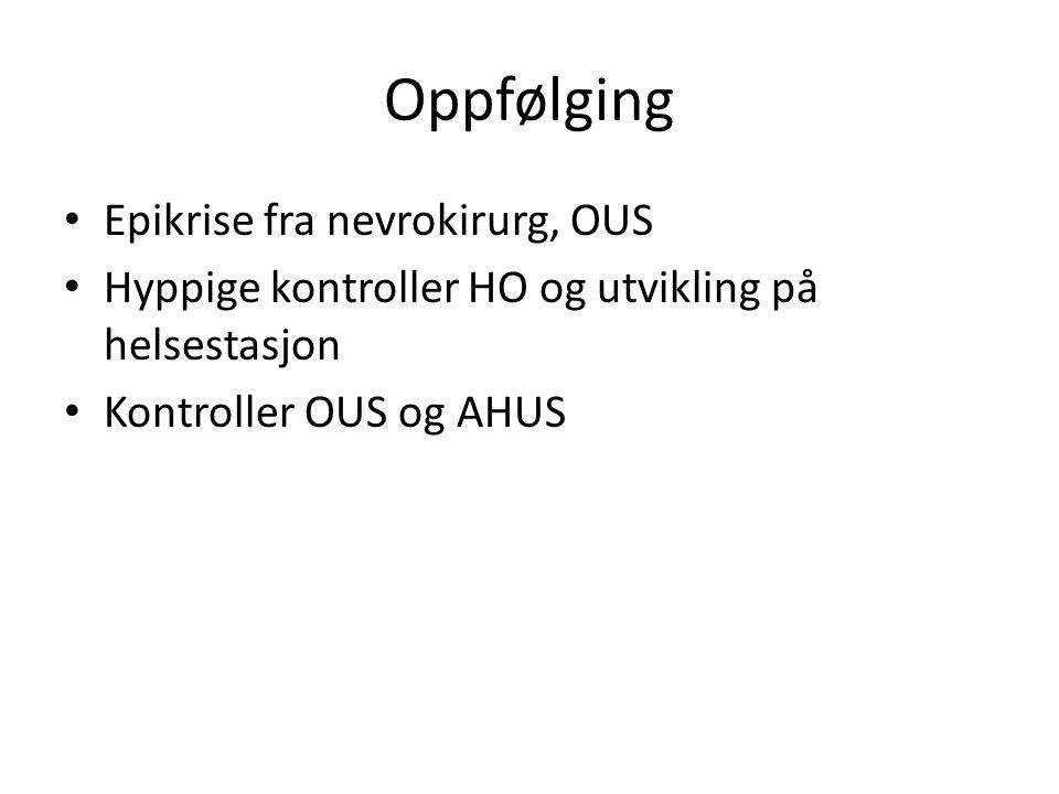 Oppfølging Epikrise fra nevrokirurg, OUS