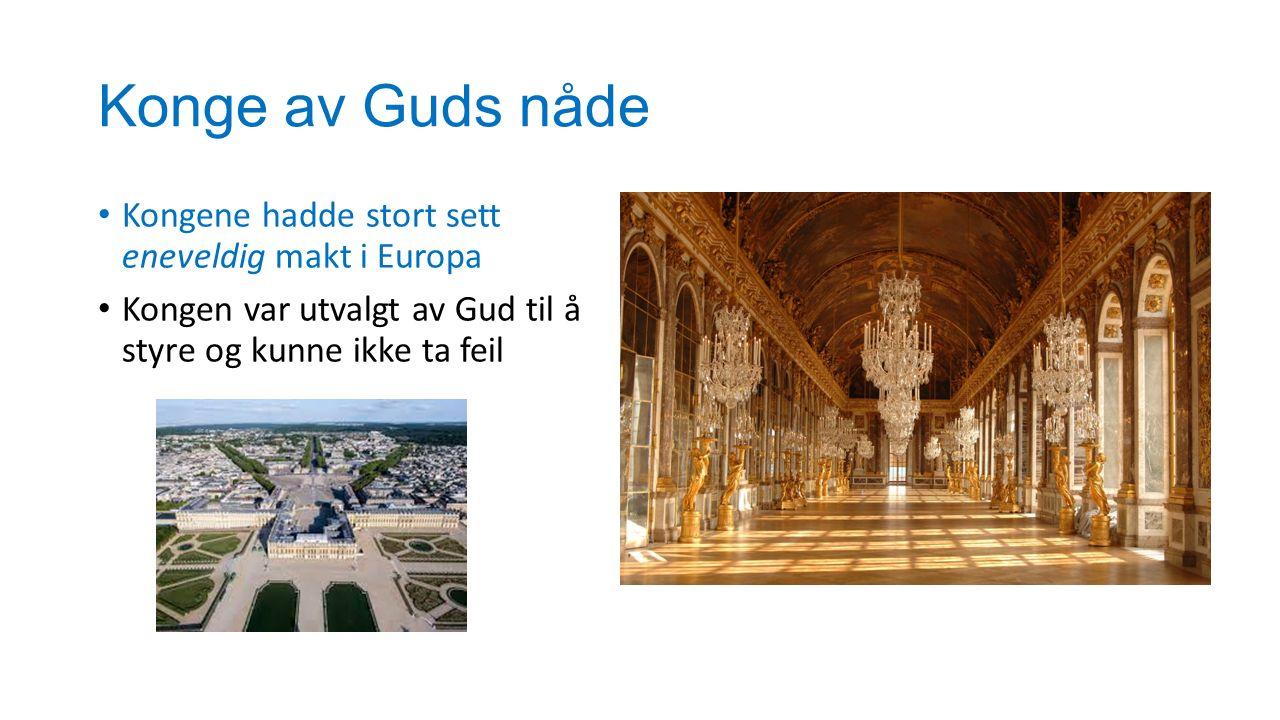 Konge av Guds nåde Kongene hadde stort sett eneveldig makt i Europa