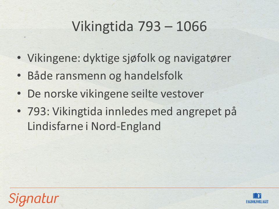 Vikingtida 793 – 1066 Vikingene: dyktige sjøfolk og navigatører