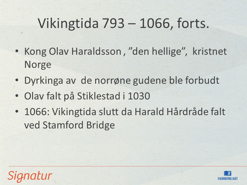 Vikingtida 793 – 1066, forts. Kong Olav Haraldsson , den hellige , kristnet Norge. Dyrkinga av de norrøne gudene ble forbudt.