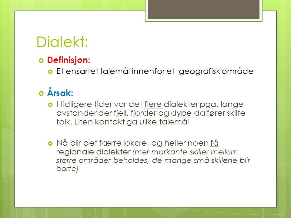 Dialekt: Definisjon: Årsak: