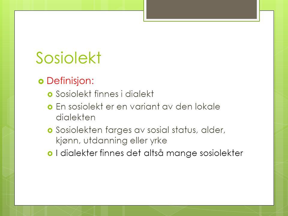 Sosiolekt Definisjon: Sosiolekt finnes i dialekt