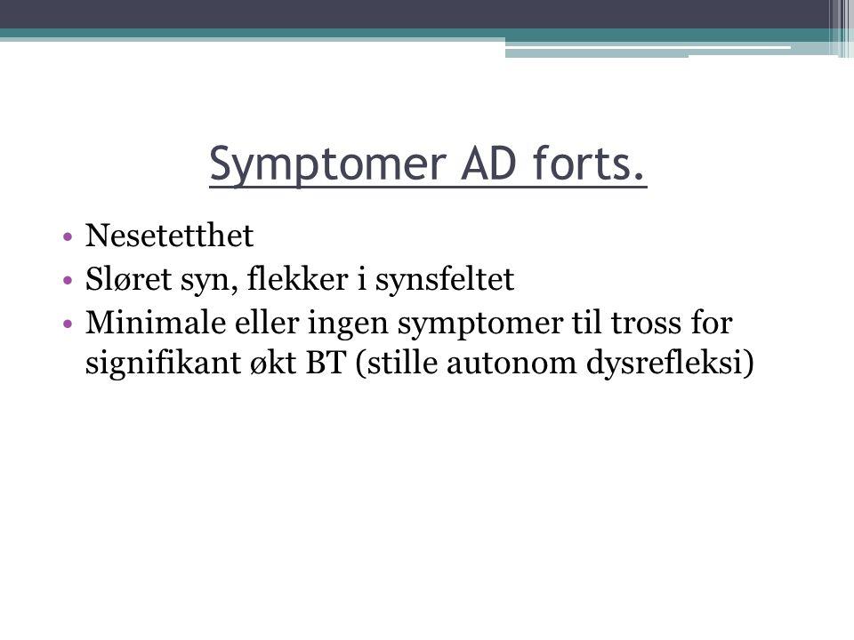 Symptomer AD forts. Nesetetthet Sløret syn, flekker i synsfeltet