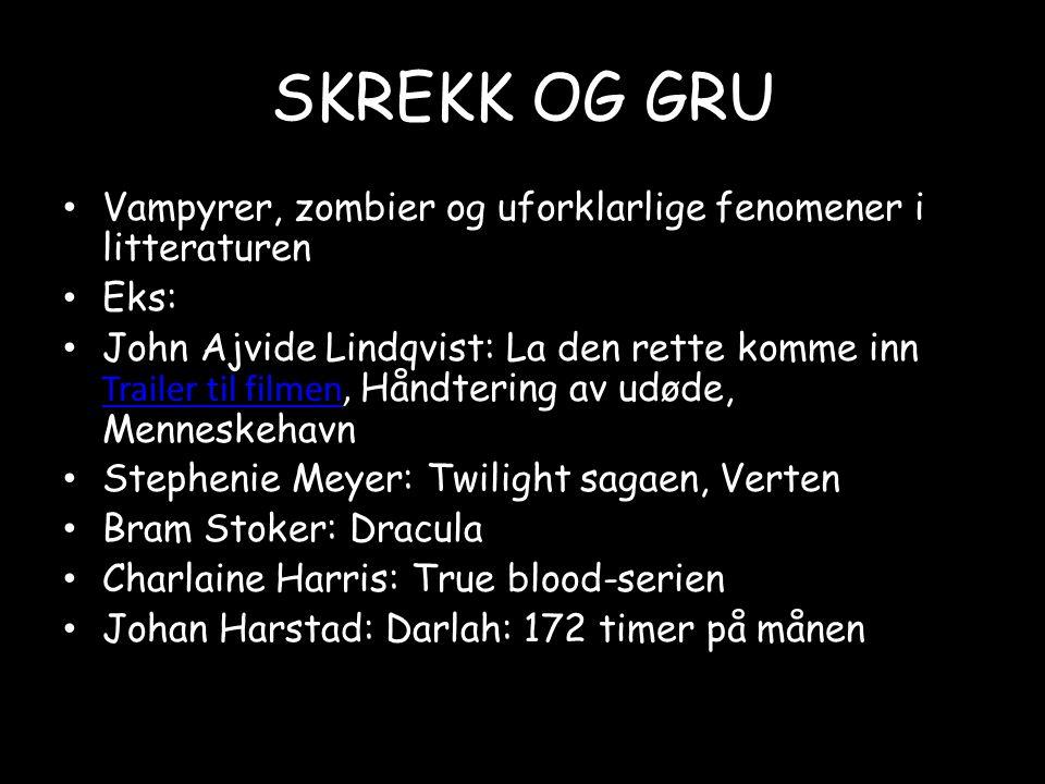 SKREKK OG GRU Vampyrer, zombier og uforklarlige fenomener i litteraturen. Eks: