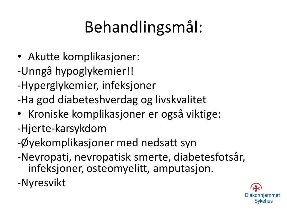 Behandlingsmål: Akutte komplikasjoner: -Unngå hypoglykemier!!
