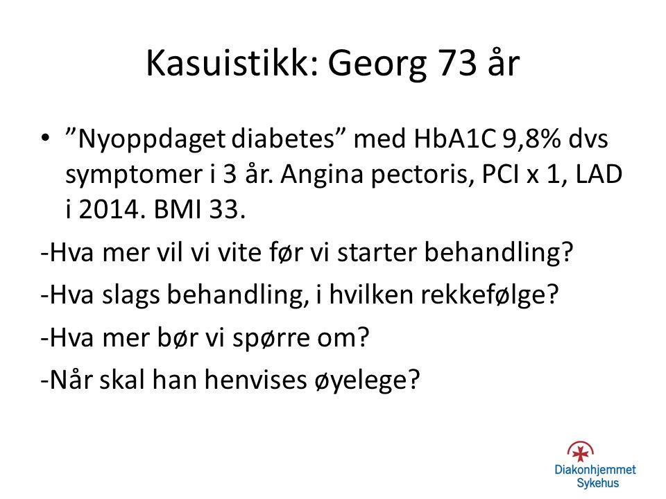 Kasuistikk: Georg 73 år Nyoppdaget diabetes med HbA1C 9,8% dvs symptomer i 3 år. Angina pectoris, PCI x 1, LAD i 2014. BMI 33.