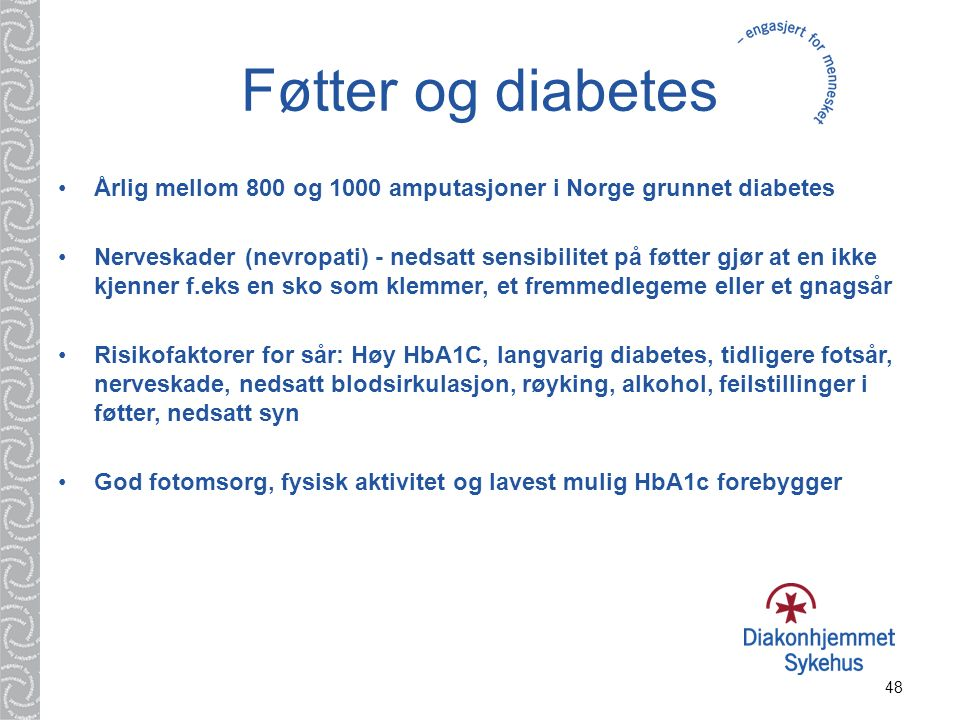 Føtter og diabetes Årlig mellom 800 og 1000 amputasjoner i Norge grunnet diabetes.