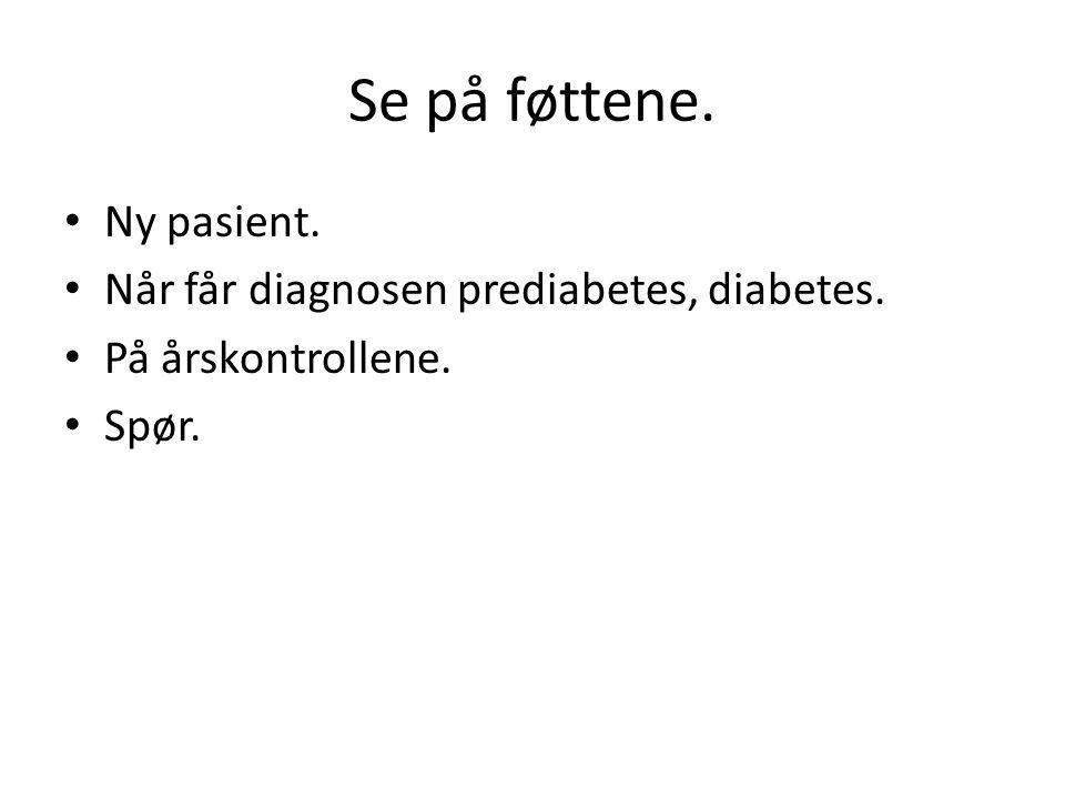 Se på føttene. Ny pasient. Når får diagnosen prediabetes, diabetes.