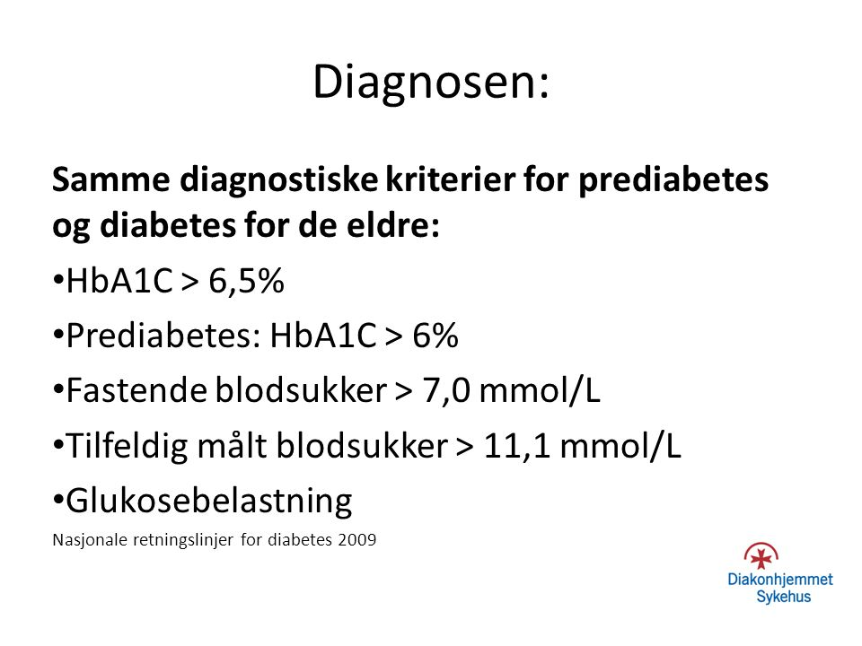 Diagnosen: Samme diagnostiske kriterier for prediabetes og diabetes for de eldre: HbA1C > 6,5% Prediabetes: HbA1C > 6%