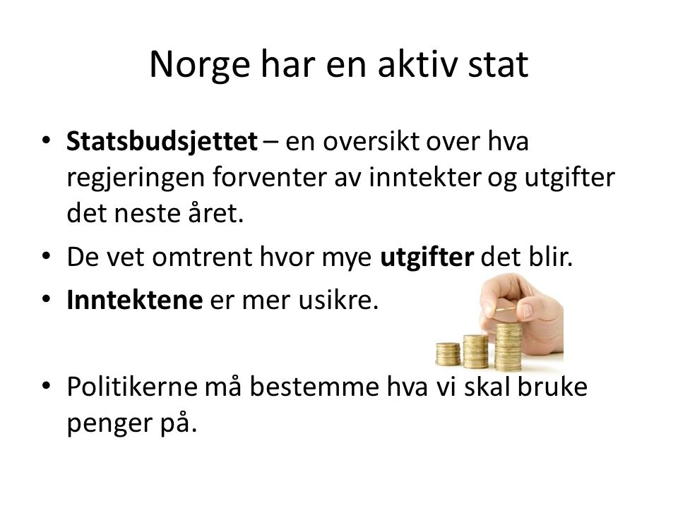 Norge har en aktiv stat Statsbudsjettet – en oversikt over hva regjeringen forventer av inntekter og utgifter det neste året.