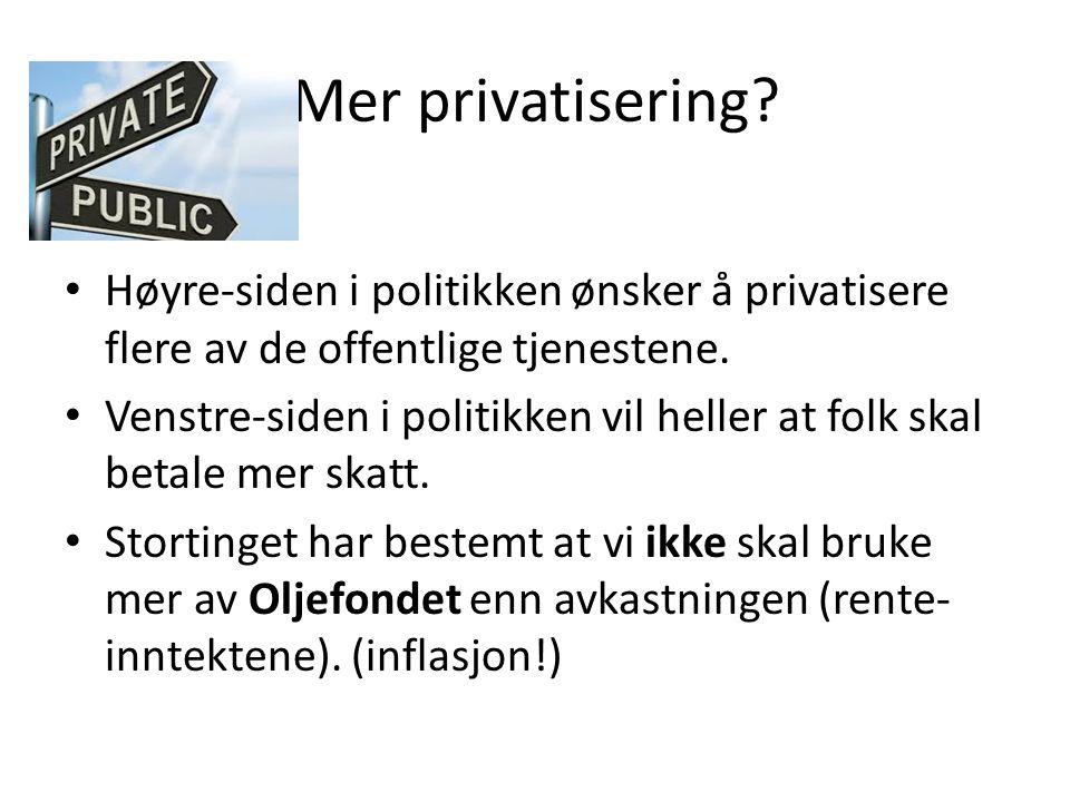 Mer privatisering Høyre-siden i politikken ønsker å privatisere flere av de offentlige tjenestene.