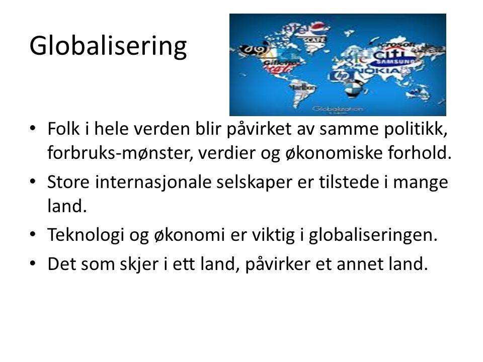 Globalisering Folk i hele verden blir påvirket av samme politikk, forbruks-mønster, verdier og økonomiske forhold.
