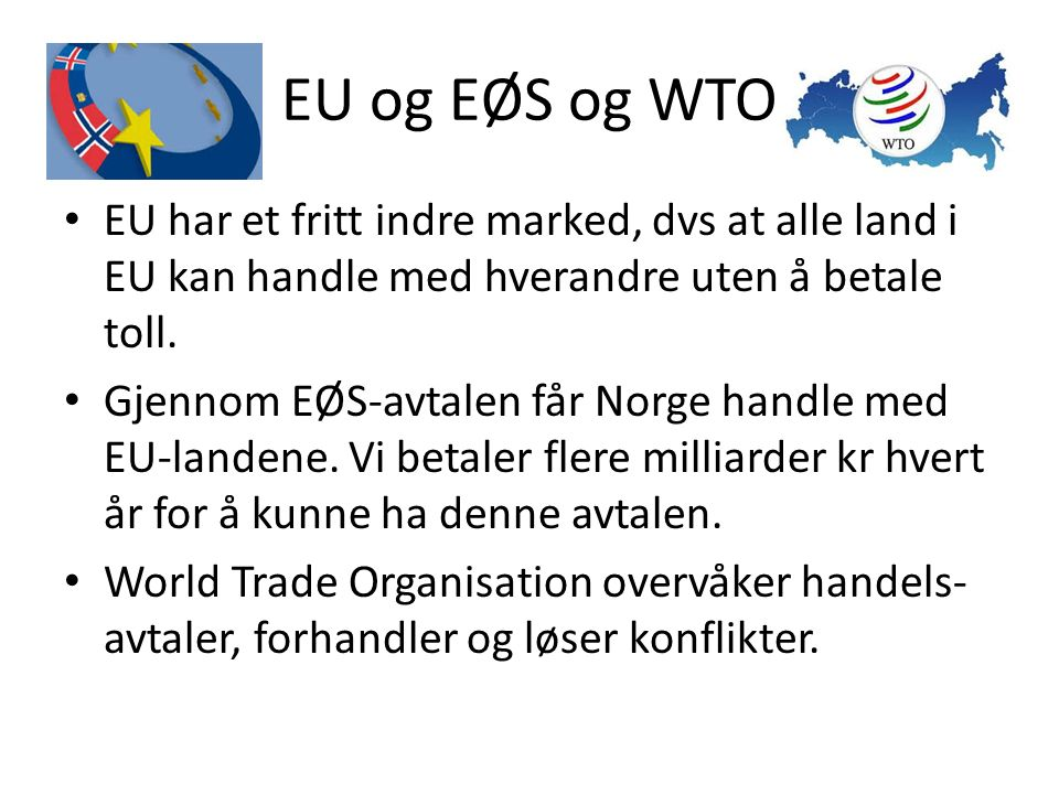 EU og EØS og WTO EU har et fritt indre marked, dvs at alle land i EU kan handle med hverandre uten å betale toll.