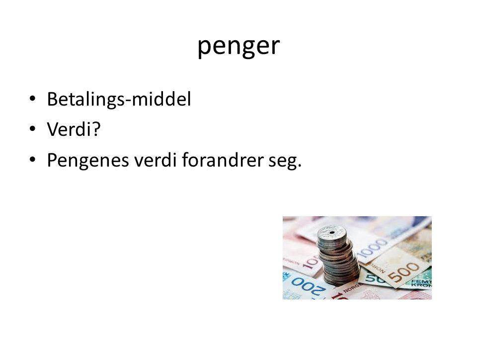 penger Betalings-middel Verdi Pengenes verdi forandrer seg.