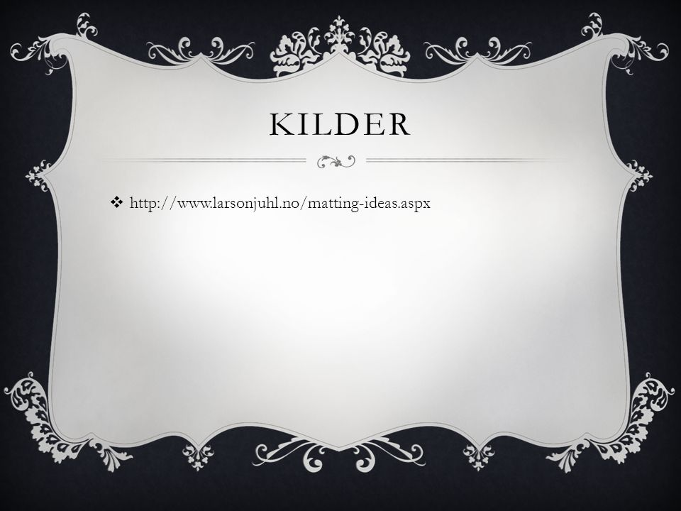 Kilder http://www.larsonjuhl.no/matting-ideas.aspx