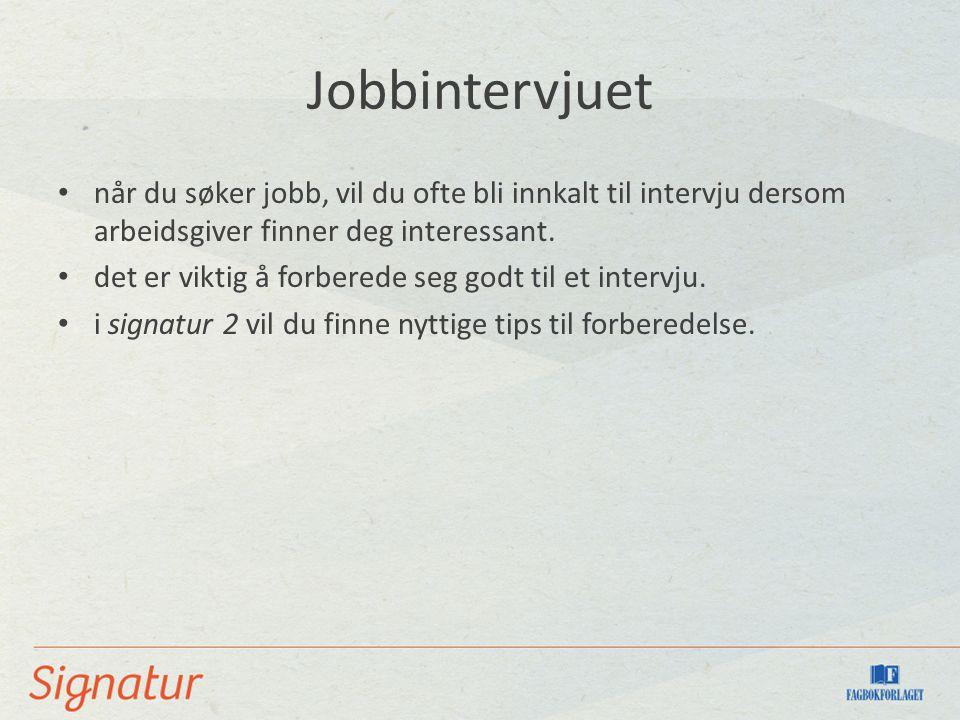 Jobbintervjuet når du søker jobb, vil du ofte bli innkalt til intervju dersom arbeidsgiver finner deg interessant.