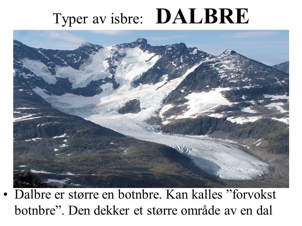 Typer av isbre: DALBRE Dalbre er større en botnbre.