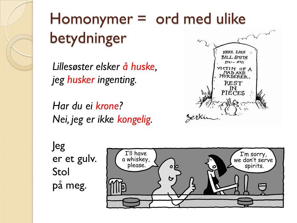 Homonymer = ord med ulike betydninger