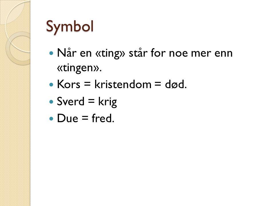Symbol Når en «ting» står for noe mer enn «tingen».