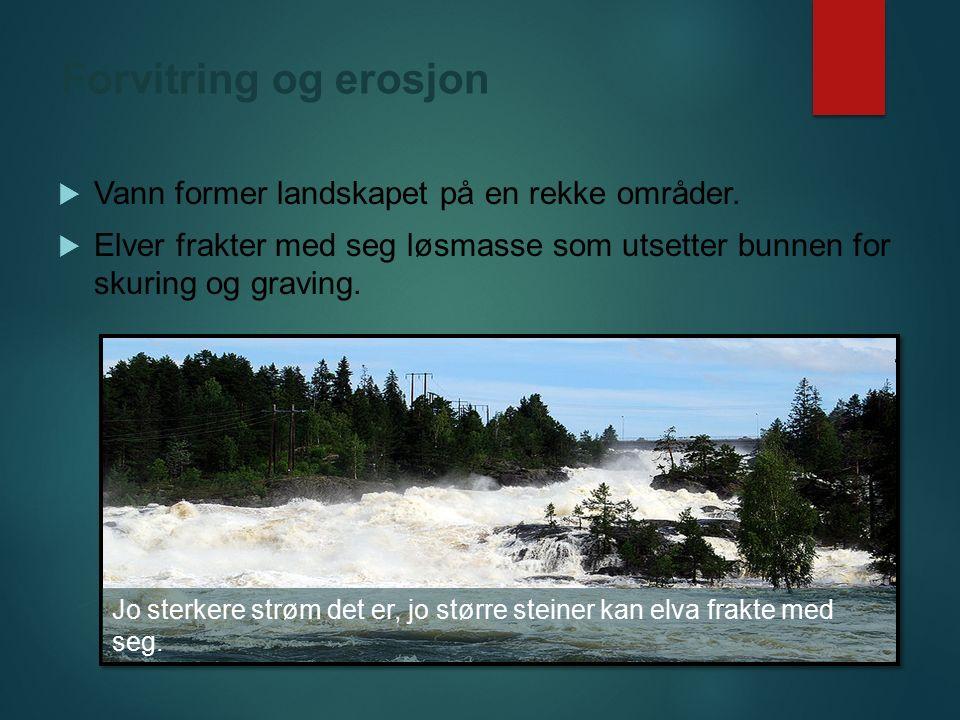 Forvitring og erosjon Vann former landskapet på en rekke områder.