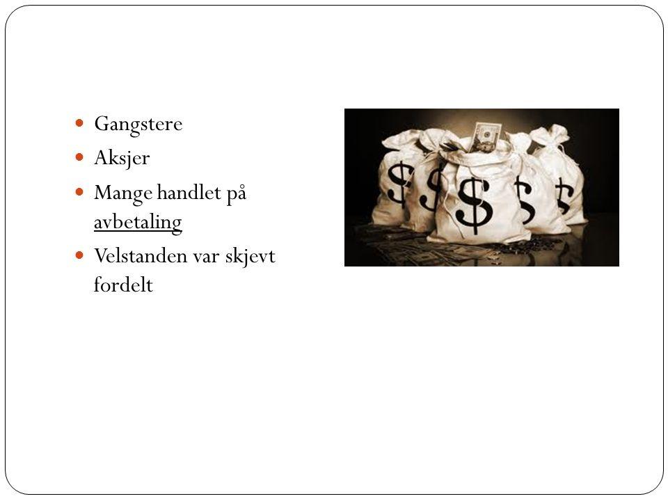 Gangstere Aksjer Mange handlet på avbetaling Velstanden var skjevt fordelt