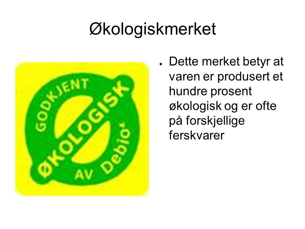 Økologiskmerket Dette merket betyr at varen er produsert et hundre prosent økologisk og er ofte på forskjellige ferskvarer.