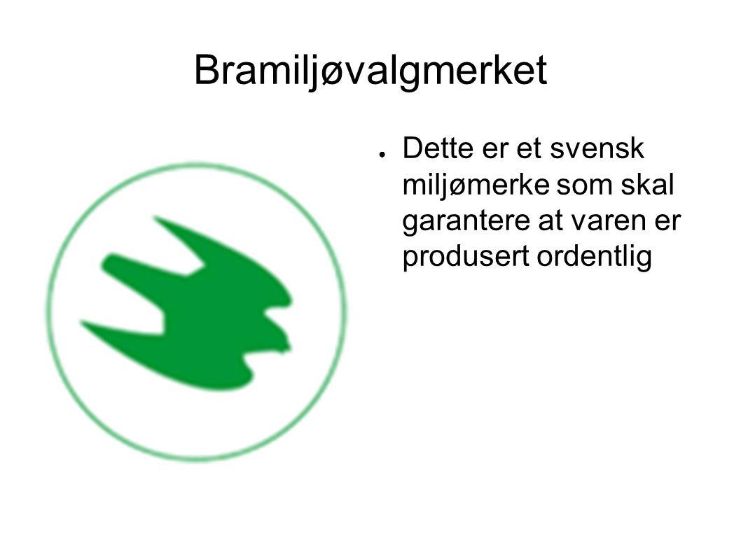 Bramiljøvalgmerket Dette er et svensk miljømerke som skal garantere at varen er produsert ordentlig.