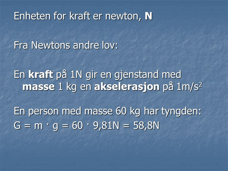Enheten for kraft er newton, N