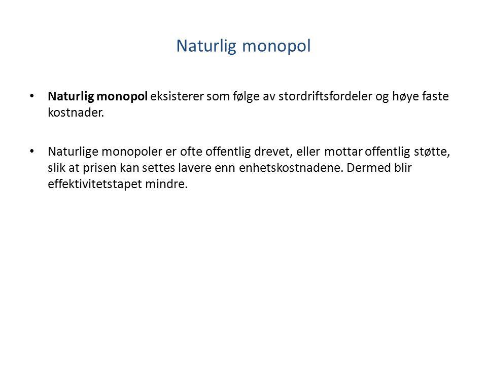 Naturlig monopol Naturlig monopol eksisterer som følge av stordriftsfordeler og høye faste kostnader.