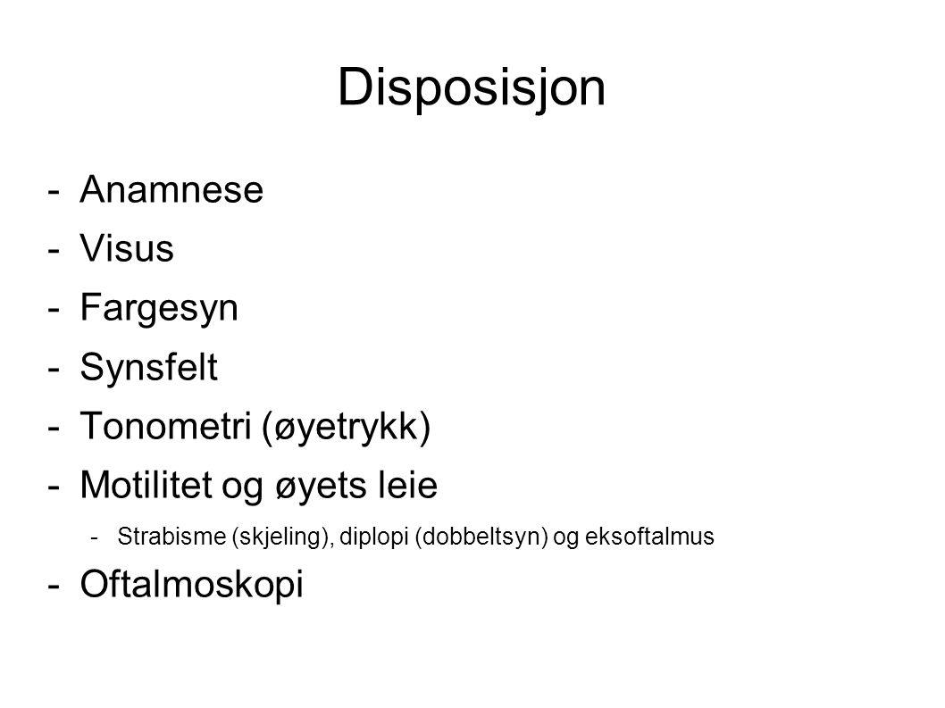 Disposisjon Anamnese Visus Fargesyn Synsfelt Tonometri (øyetrykk)