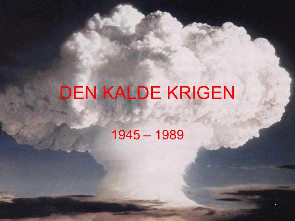 DEN KALDE KRIGEN 1945 – 1989