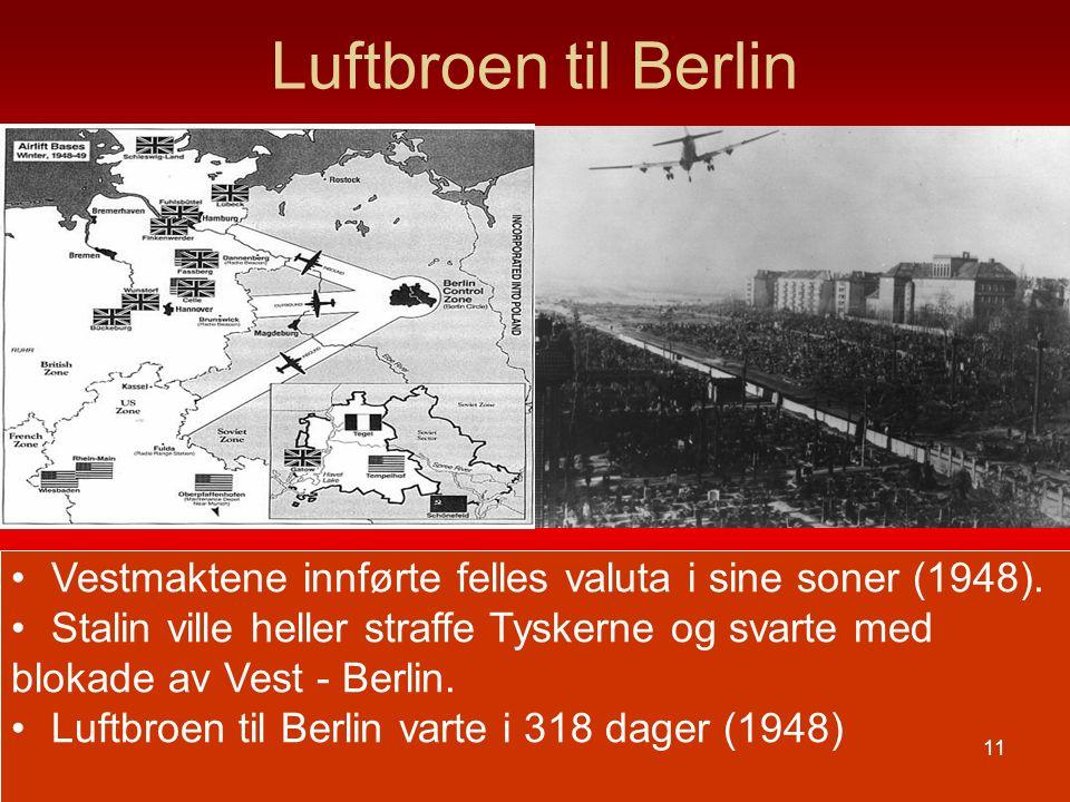 Luftbroen til Berlin Vestmaktene innførte felles valuta i sine soner (1948). Stalin ville heller straffe Tyskerne og svarte med.