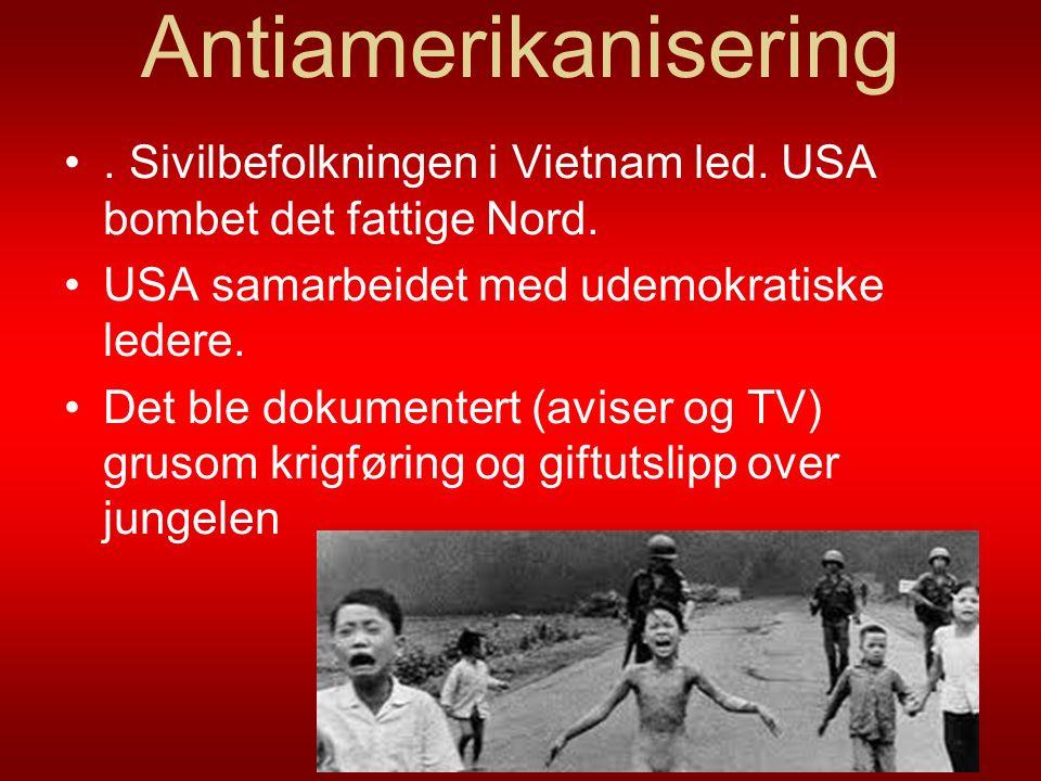 Antiamerikanisering . Sivilbefolkningen i Vietnam led. USA bombet det fattige Nord. USA samarbeidet med udemokratiske ledere.